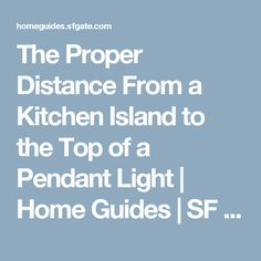 The Proper Distance From a Kitchen Island to the Top of a Pendant Light | Home Guides | SF Gate