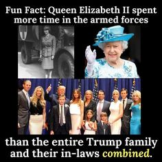 Queen Elizabeth spent more time in the armed forces than the entire Trump family and their in-laws combined.