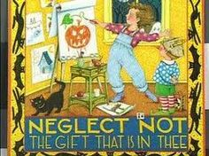 Neglect not the gift that is in thee! mary engelbreit art