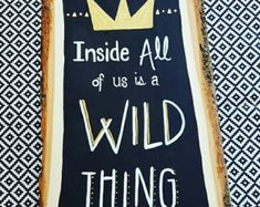Inside All Of Us Is Hope Fear And Adventure Inside All Of Us Is A Wild Thing. quote Hand painted on wood board.  Perfect for your wild ones first birthday party, picture props or to hang in the nursery. Wooden tree sign is handpainted on a real tree slice by me, so some variation will occur since I do this without stencils or guides. Each one is made to order. Wood pieces are approximately 10x8 but this does vary slightly. Last picture shows other designs available. Please visit my etsy…