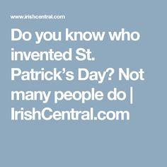 Do you know who invented St. Patrick's Day? Not many people do | IrishCentral.com