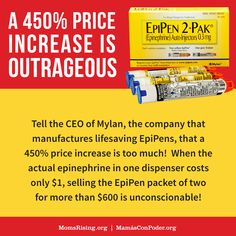 EpiPens are making headlines lately not because they are saving lives, but because the cost is skyrocketing. Tell the CEO of Mylan, the company that manufactures lifesaving EpiPens, to stop overcharging now!
