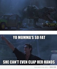 Let's all make yo mama jokes to the hungry T-Rex. Jurassic Park just got funnier.