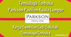 Kerja Sambilan Cuti Sekolah di Parkson Pavilion. Temuduga terbuka di Kuala Lumpur.
