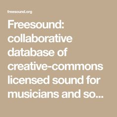 Freesound: collaborative database of creative-commons licensed sound for musicians and sound lovers. Have you freed your sound today?