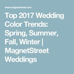 Top 2017 Wedding Color Trends: Spring, Summer, Fall, Winter | MagnetStreet Weddings