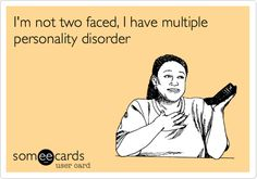 I'm not two faced, I have multiple personality disorder | Confession Ecard