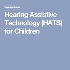 Hearing Assistive Technology (HATS) for Children