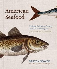 American Seafood: Heritage, Culture & Cookery From Sea to Shining Sea by Barton Seaver - Sterling Epicure Parmesan Recipes, Lemon Recipes, Everton, Cooking King Crab Legs, How To Cook Halibut, Herb Butter For Steak, Poor Mans Lobster, Coastal Living Magazine, Sustainable Seafood
