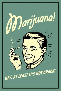 Marijuana, Hey At Least It's Not Crack  - Funny Retro Poster Poster at AllPosters.com