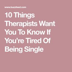10 Things Therapists Want You To Know If You're Tired Of Being Single