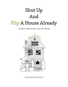Stop talking about flipping houses and do it already. Straight talk book to help you decide.