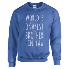 Worlds Okayest Brother In Law Funny Family Birthday Gift  Sweatshirt  Available At Find A Funny Gift's Online Store:  CLICK HERE => http://ift.tt/1nO5PkI <=  #FindAFunnyGift  is a Clothing Brand and your source for the Perfect Funny Gift!  We care about Quality : We only use the latest state-of-the-art #DTG Printing Techniques over High Quality Apparel to deliver Products You LOVE To Gift or Wear!  www.findafunny.gift #gift #funnygift #clothing #cool #apparel #menswear #womenswear #t-shirt…