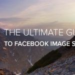 The Ultimate Guide to Facebook Image Sizing