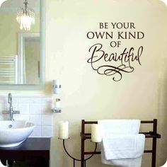 Be Your Own Kind of Beautiful (wall decal from WallWritten.com).