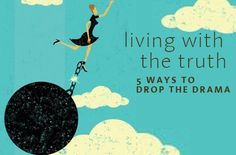 Healing Lifestyles & Spas - Living With The Truth – 5 Ways To Drop The Drama