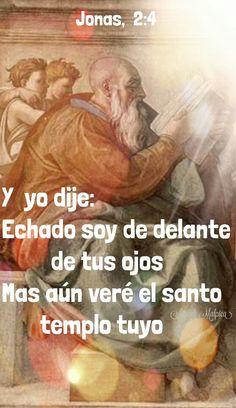 Jonas, 2:4 - Y yo dije: Echado soy de delante de tus ojos; Mas aún veré el santo templo tuyo.