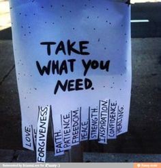 take what you need love faith forgiveness freedom peace strength inspiration confidence healing - clever sign