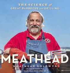 Meathead: The Science of Great Barbecue and Grilling by Meathead Goldwyn and Greg Blonder