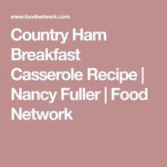 Country Ham Breakfast Casserole Recipe | Nancy Fuller | Food Network