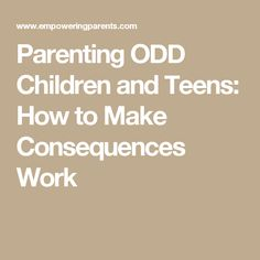 Parenting ODD Children and Teens: How to Make Consequences Work