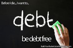 Before I die, I will...Be Debt Free