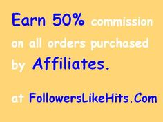 Buy Affiliates at www.FollowersLikeHits.Com and get following:  Earn 50% commission on all orders purchased by affiliates. Earn 15% of all credits earned by your affiliates. Affiliates are the easiest way to promote your own sites on auto pilot. You will receive the most active affiliates we have at the time of purchase.