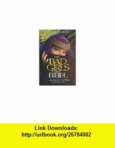 Die Bad Girls der Bibel. ... und was wir von ihnen lernen k�nnen. (9783765512704) Liz Curtis Higgs , ISBN-10: 3765512702  , ISBN-13: 978-3765512704 ,  , tutorials , pdf , ebook , torrent , downloads , rapidshare , filesonic , hotfile , megaupload , fileserve