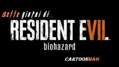 Sette giorni di Resident Evil 7