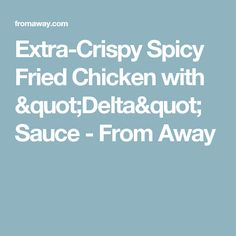 """Extra-Crispy Spicy Fried Chicken with """"Delta"""" Sauce - From Away"""