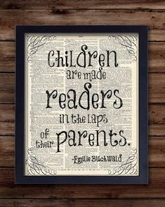 """Children are made readers in the laps of their parents."" Emilie Buchwald"
