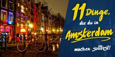 Amsterdam hat viele Sehenswürdigkeiten und Möglichkeiten zu bieten, hier findest du 11 großartige Tipps für deinen nächsten Besuch in dieser einzigartigen Stadt.
