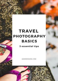 3 Essential Tips For Kickass Travel Photography