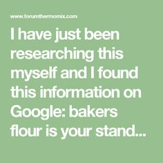 I have just been researching this myself and I found this information on Google:  bakers flour is your standard all use wheat flour when producing bread products not to be confused with plain flour, bakers flour is a high protein flour and is also refered to as strong flour or bread flour you can buy it from your local supermaket or mixing a bit of cornflour with your plain flour will give you the same result as the cornflour is a wheat starch (gluten). I am a baker and when i make my bread…