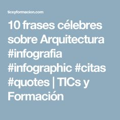 10 frases célebres sobre Arquitectura #infografia #infographic #citas #quotes | TICs y Formación