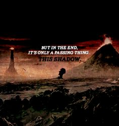 """""""But in the end, it's only a passing thing...this shadow"""" #TheLordOfTheRings"""