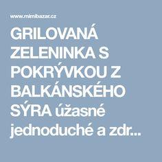 GRILOVANÁ ZELENINKA S POKRÝVKOU Z BALKÁNSKÉHO SÝRA úžasné jednoduché a zdravé jídlo | Mimibazar.cz
