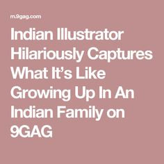 Indian Illustrator Hilariously Captures What It's Like Growing Up In An Indian Family on 9GAG