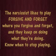 The #narcissist likes to play Forgive and Forget, where you forgive and forget, and they keep on doing what they're doing.