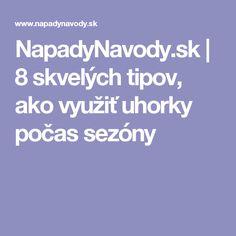 NapadyNavody.sk | 8 skvelých tipov, ako využiť uhorky počas sezóny
