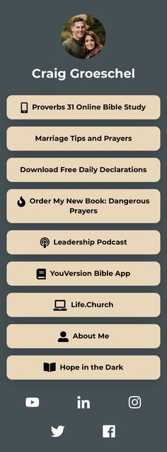 + Husband, Dad + Pastor of @life.church + Host of the Craig Groeschel #LeadershipPodcast  . . . Dangerous Prayers, Youversion Bible, Online Bible Study, Marriage Tips, New Books, Leadership, Husband, Social Media, Personal Branding