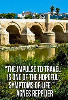 """""""The impulse to travel is one of the hopeful symptoms of life."""" - Agnes Repplier #travelquotes"""