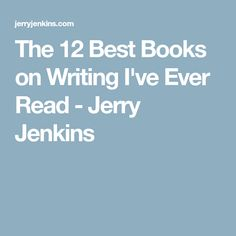 The 12 Best Books on Writing I've Ever Read - Jerry Jenkins