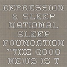 "Depression & Sleep - National Sleep Foundation  ""The good news is that treating OSA with continuous positive airway pressure (CPAP) may improve depression; a 2007 study of OSA patients who used CPAP for one year showed that improvements in symptoms of depression were significant and lasting."""