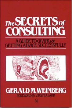 The Paperback of the The Secrets of Consulting: A Guide to Giving and Getting Advice Successfully by Gerald M. Dorset House, Virginia Satir, How To Get Better, Good Grades, Book Recommendations, Giving, Audio Books, The Secret, Books To Read