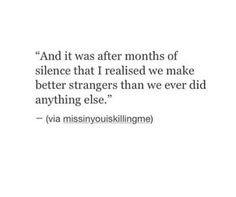 This silence made me realize how we never want to lose Especially when its the two of us, trying to win, trying to defeat the other just to prove nothing how strange is that! Instead of talking we're still playing the same game. I wonder when things will start falling into place.