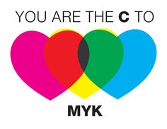 CMYK - you are the C to MY K card with CMYK hearts - Cyan Magenta Yellow blacK - designers know -printing fun