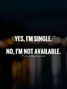 single quotes Yes, Im single. No, Im not available - quotes Work Quotes, Attitude Quotes, True Quotes, Quotes To Live By, Funny Quotes, Change Quotes, Quotes Quotes, Freedom Quotes, Single Sein