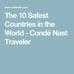 The 10 Safest Countries in the World - Condé Nast Traveler