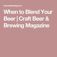 When to Blend Your Beer | Craft Beer & Brewing Magazine